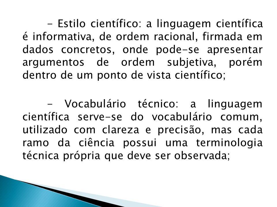 - Estilo científico: a linguagem científica é informativa, de ordem racional, firmada em dados concretos, onde pode-se apresentar argumentos de ordem