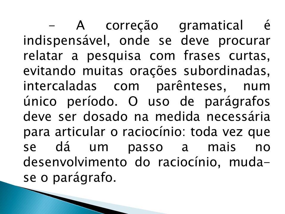 - A correção gramatical é indispensável, onde se deve procurar relatar a pesquisa com frases curtas, evitando muitas orações subordinadas, intercalada