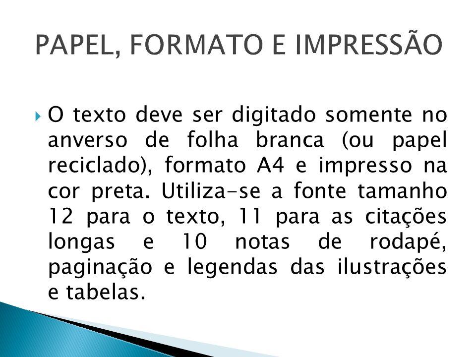 O texto deve ser digitado somente no anverso de folha branca (ou papel reciclado), formato A4 e impresso na cor preta. Utiliza-se a fonte tamanho 12 p
