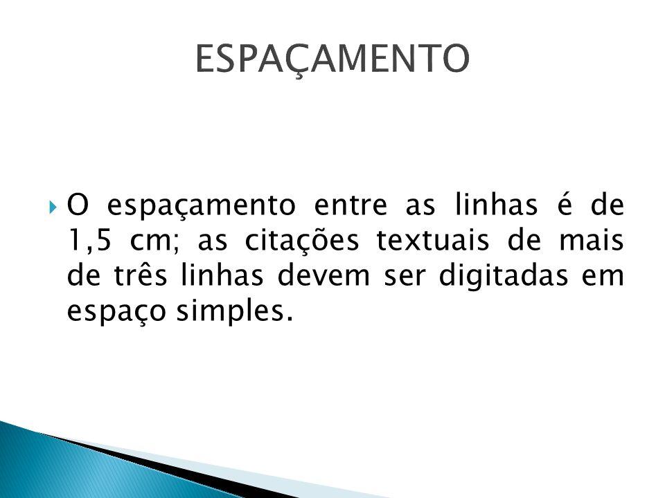 O espaçamento entre as linhas é de 1,5 cm; as citações textuais de mais de três linhas devem ser digitadas em espaço simples.