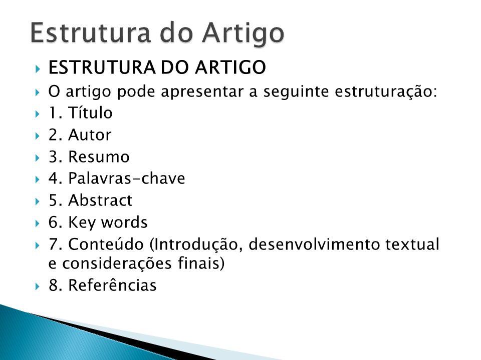 ESTRUTURA DO ARTIGO O artigo pode apresentar a seguinte estruturação: 1. Título 2. Autor 3. Resumo 4. Palavras-chave 5. Abstract 6. Key words 7. Conte