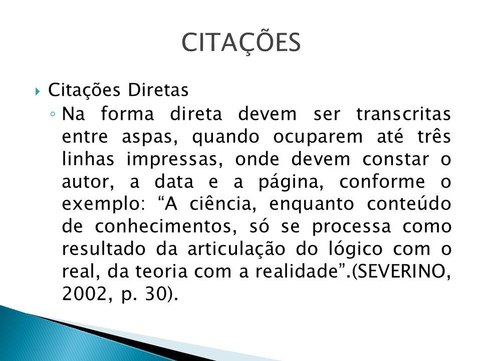 Citações Diretas Na forma direta devem ser transcritas entre aspas, quando ocuparem até três linhas impressas, onde devem constar o autor, a data e a