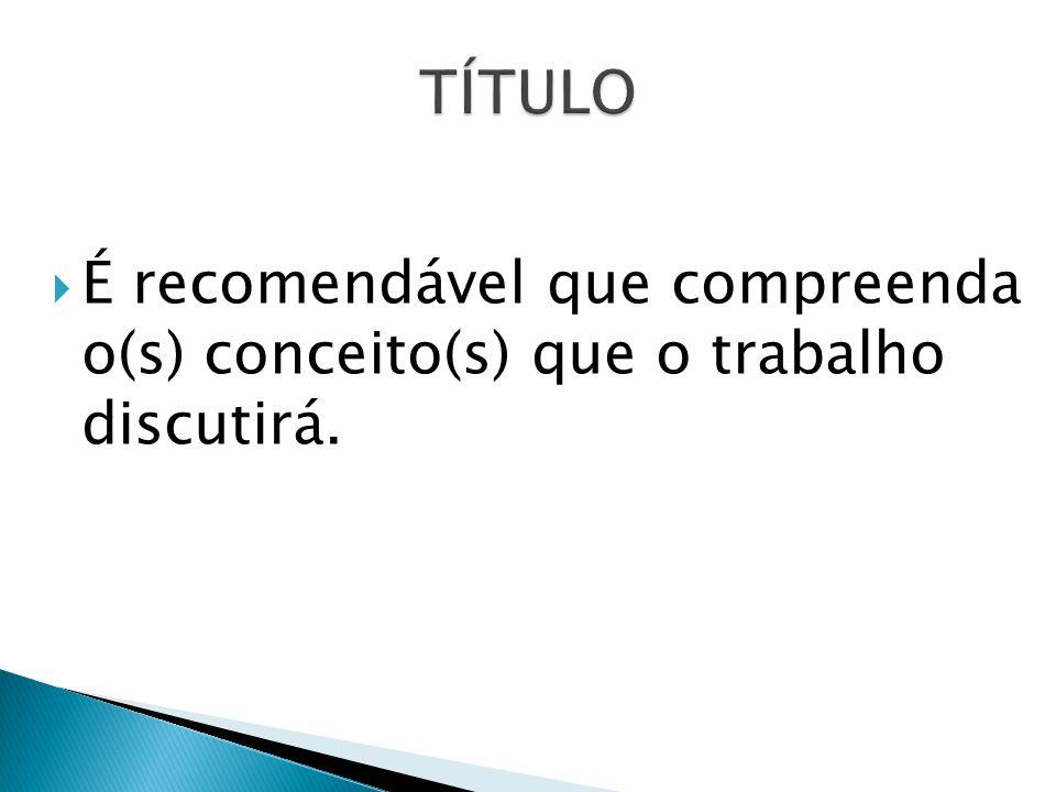 É recomendável que compreenda o(s) conceito(s) que o trabalho discutirá.