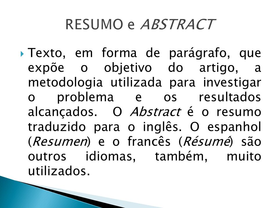 Texto, em forma de parágrafo, que expõe o objetivo do artigo, a metodologia utilizada para investigar o problema e os resultados alcançados. O Abstrac