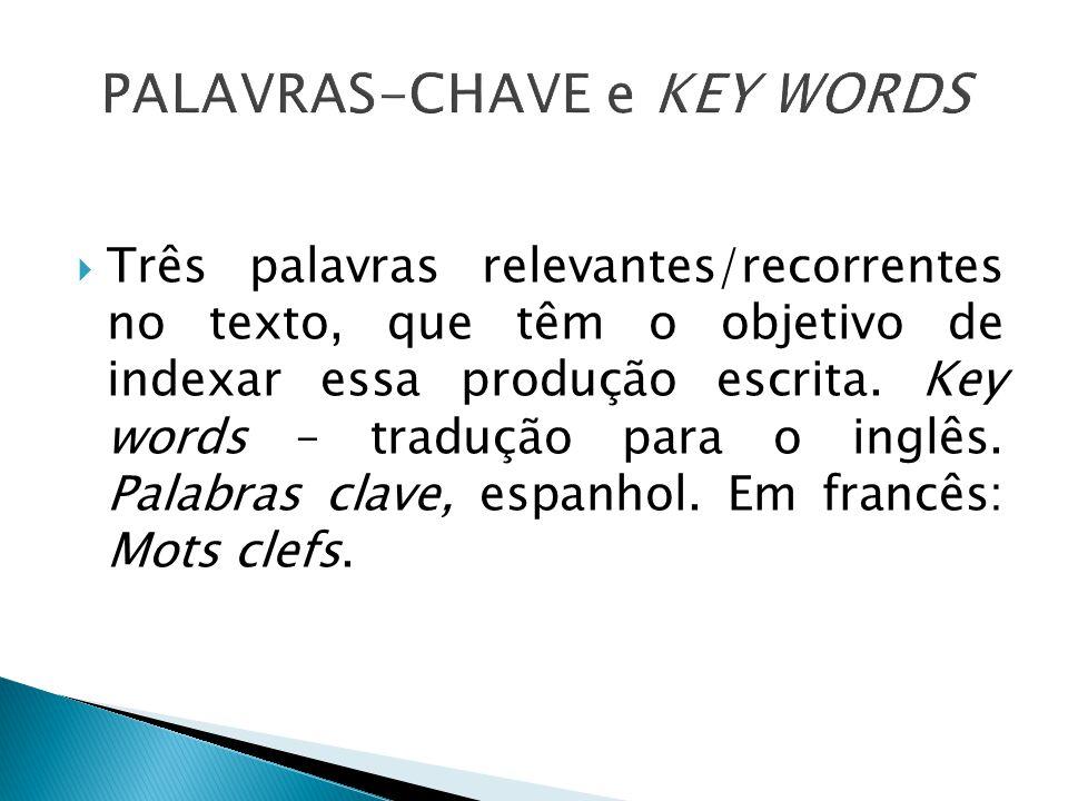 Três palavras relevantes/recorrentes no texto, que têm o objetivo de indexar essa produção escrita. Key words – tradução para o inglês. Palabras clave