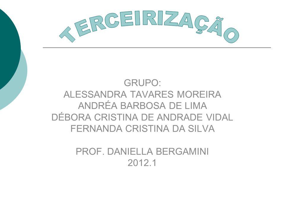 GRUPO: ALESSANDRA TAVARES MOREIRA ANDRÉA BARBOSA DE LIMA DÉBORA CRISTINA DE ANDRADE VIDAL FERNANDA CRISTINA DA SILVA PROF. DANIELLA BERGAMINI 2012.1