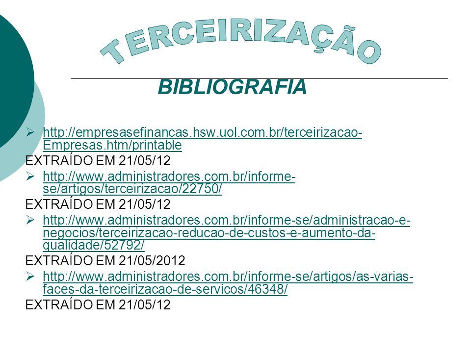BIBLIOGRAFIA http://empresasefinancas.hsw.uol.com.br/terceirizacao- Empresas.htm/printable http://empresasefinancas.hsw.uol.com.br/terceirizacao- Empr