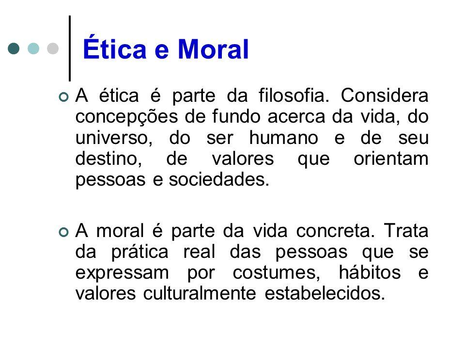 Ética e Moral A ética é parte da filosofia.