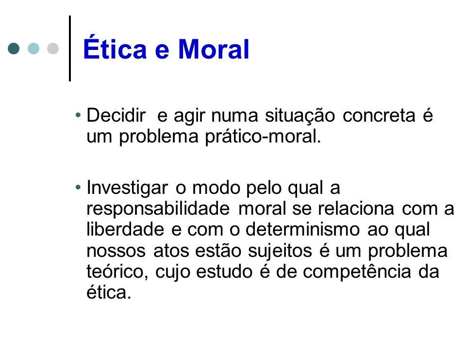Decidir e agir numa situação concreta é um problema prático-moral.