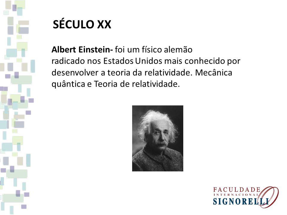 SÉCULO XX Albert Einstein- foi um físico alemão radicado nos Estados Unidos mais conhecido por desenvolver a teoria da relatividade. Mecânica quântica