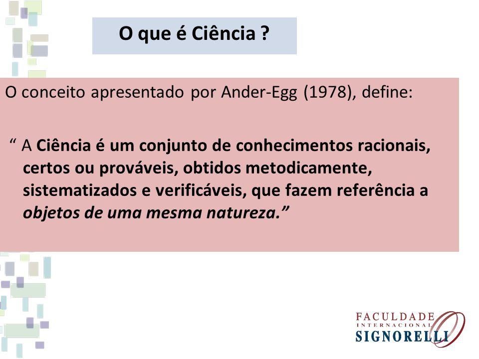 O que é Ciência ? O conceito apresentado por Ander-Egg (1978), define: A Ciência é um conjunto de conhecimentos racionais, certos ou prováveis, obtido