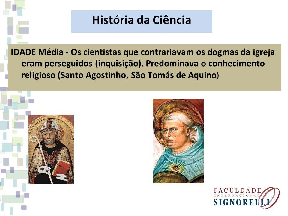 História da Ciência IDADE Média - Os cientistas que contrariavam os dogmas da igreja eram perseguidos (inquisição). Predominava o conhecimento religio