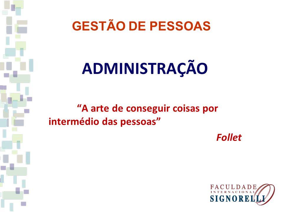 GESTÃO DE PESSOAS ADMINISTRAÇÃO A arte de conseguir coisas por intermédio das pessoas Follet