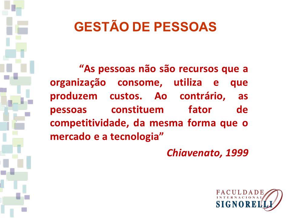 GESTÃO DE PESSOAS As pessoas não são recursos que a organização consome, utiliza e que produzem custos.
