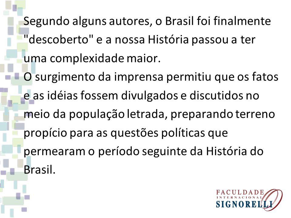 Segundo alguns autores, o Brasil foi finalmente