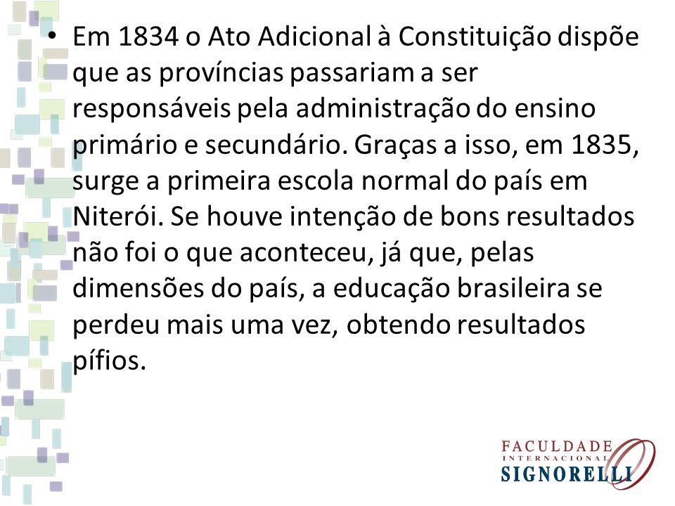 Em 1834 o Ato Adicional à Constituição dispõe que as províncias passariam a ser responsáveis pela administração do ensino primário e secundário. Graça