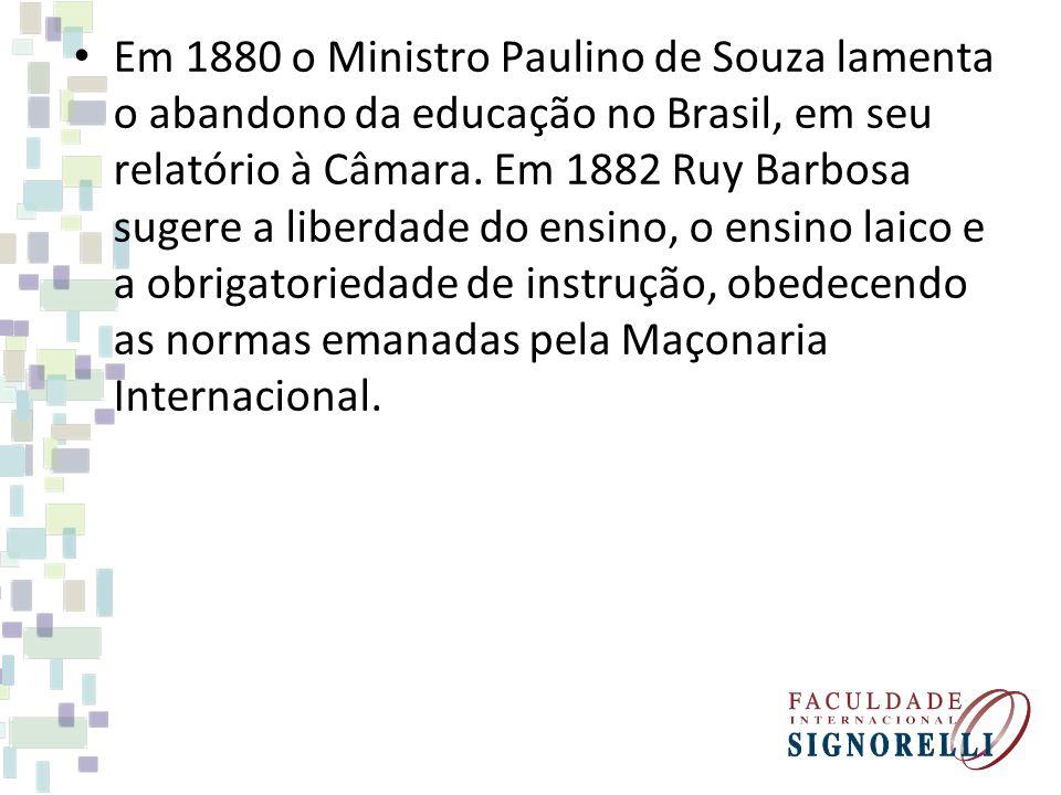 Em 1880 o Ministro Paulino de Souza lamenta o abandono da educação no Brasil, em seu relatório à Câmara. Em 1882 Ruy Barbosa sugere a liberdade do ens