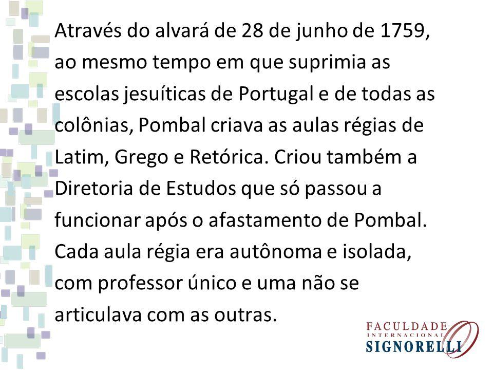 Através do alvará de 28 de junho de 1759, ao mesmo tempo em que suprimia as escolas jesuíticas de Portugal e de todas as colônias, Pombal criava as au