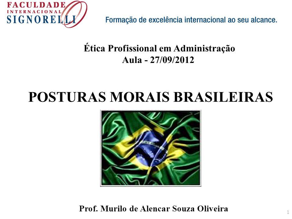 1 POSTURAS MORAIS BRASILEIRAS Prof. Murilo de Alencar Souza Oliveira Ética Profissional em Administração Aula - 27/09/2012