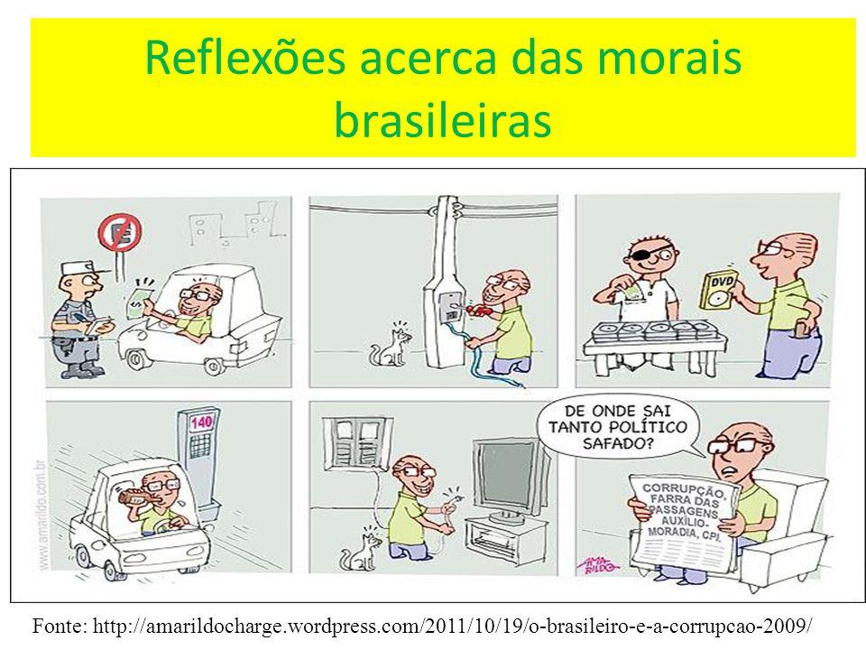 Reflexões acerca das morais brasileiras Fonte: http://amarildocharge.wordpress.com/2011/10/19/o-brasileiro-e-a-corrupcao-2009/
