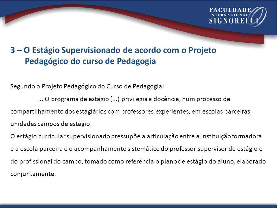 3 – O Estágio Supervisionado de acordo com o Projeto Pedagógico do curso de Pedagogia Segundo o Projeto Pedagógico do Curso de Pedagogia:... O program