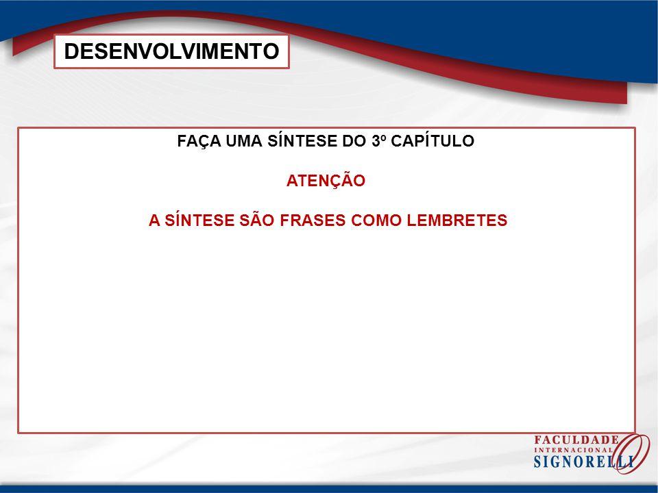 DESENVOLVIMENTO FAÇA UMA SÍNTESE DO 3º CAPÍTULO ATENÇÃO A SÍNTESE SÃO FRASES COMO LEMBRETES