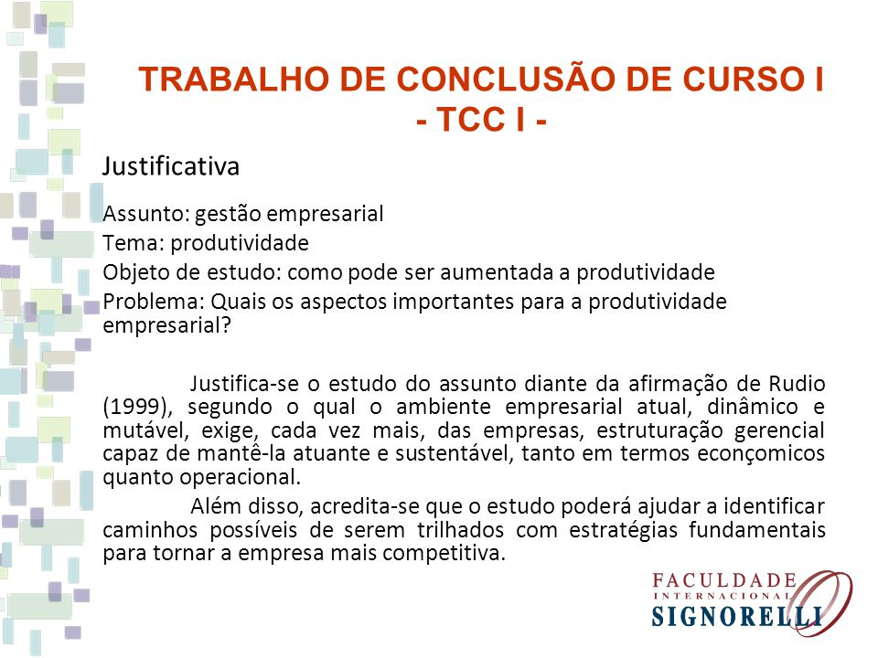 Justificativa Assunto: gestão empresarial Tema: produtividade Objeto de estudo: como pode ser aumentada a produtividade Problema: Quais os aspectos im
