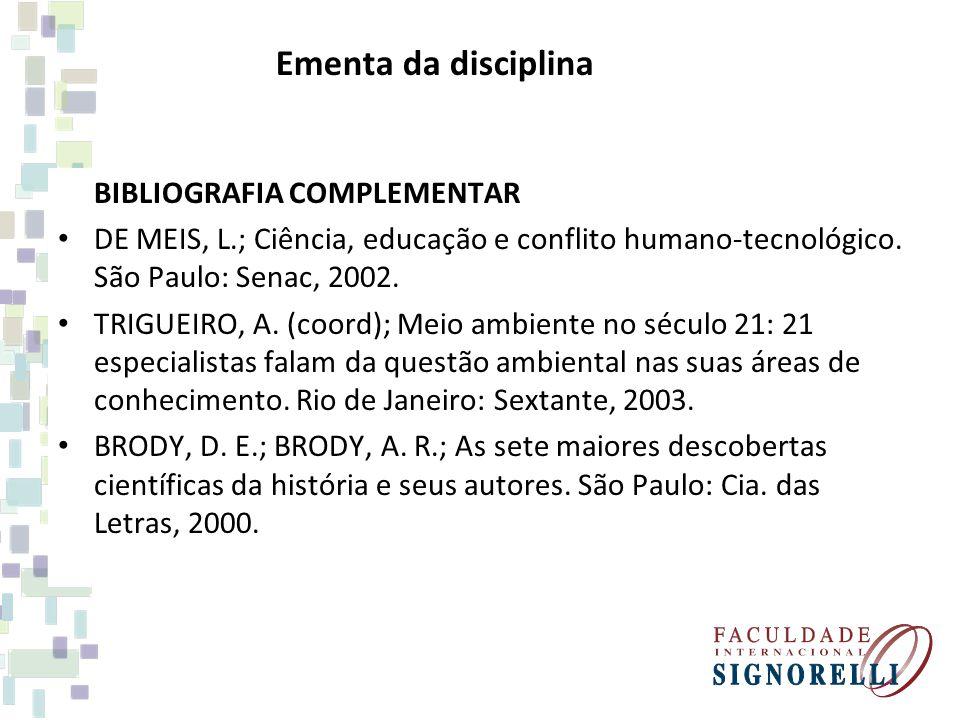 Ementa da disciplina BIBLIOGRAFIA COMPLEMENTAR DE MEIS, L.; Ciência, educação e conflito humano-tecnológico.