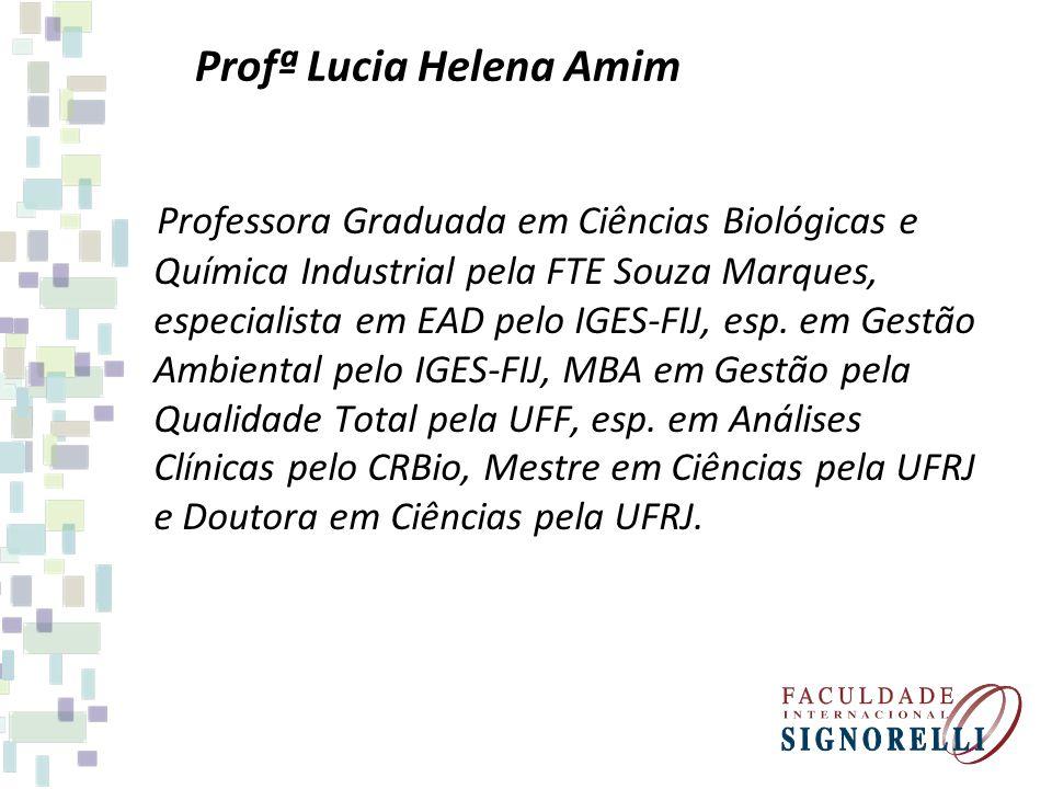 Profª Lucia Helena Amim Professora Graduada em Ciências Biológicas e Química Industrial pela FTE Souza Marques, especialista em EAD pelo IGES-FIJ, esp.