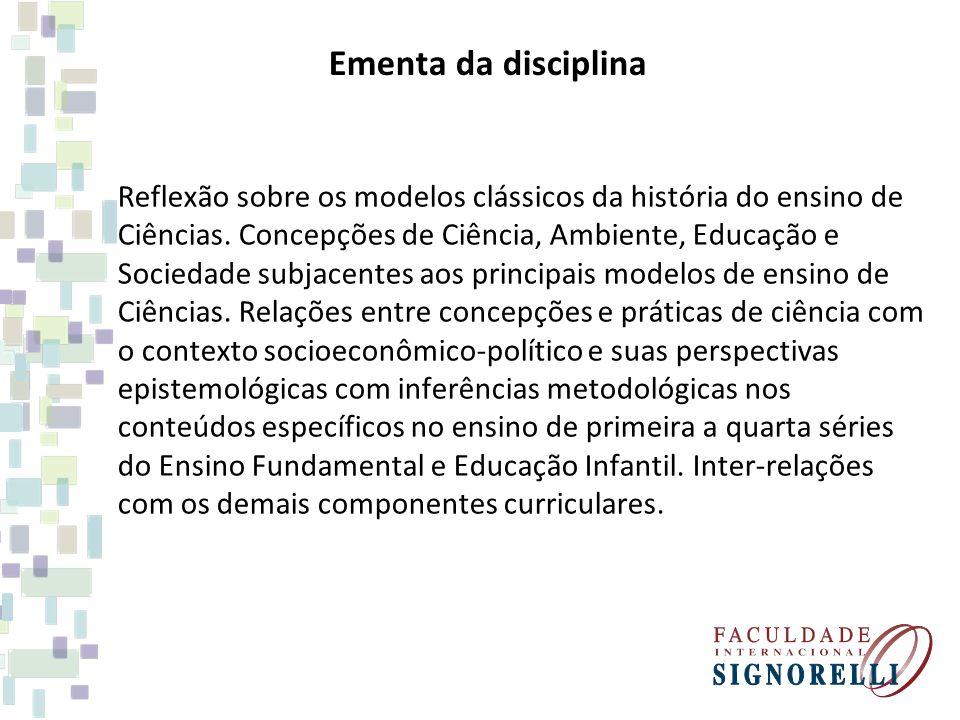 Ementa da disciplina Reflexão sobre os modelos clássicos da história do ensino de Ciências.