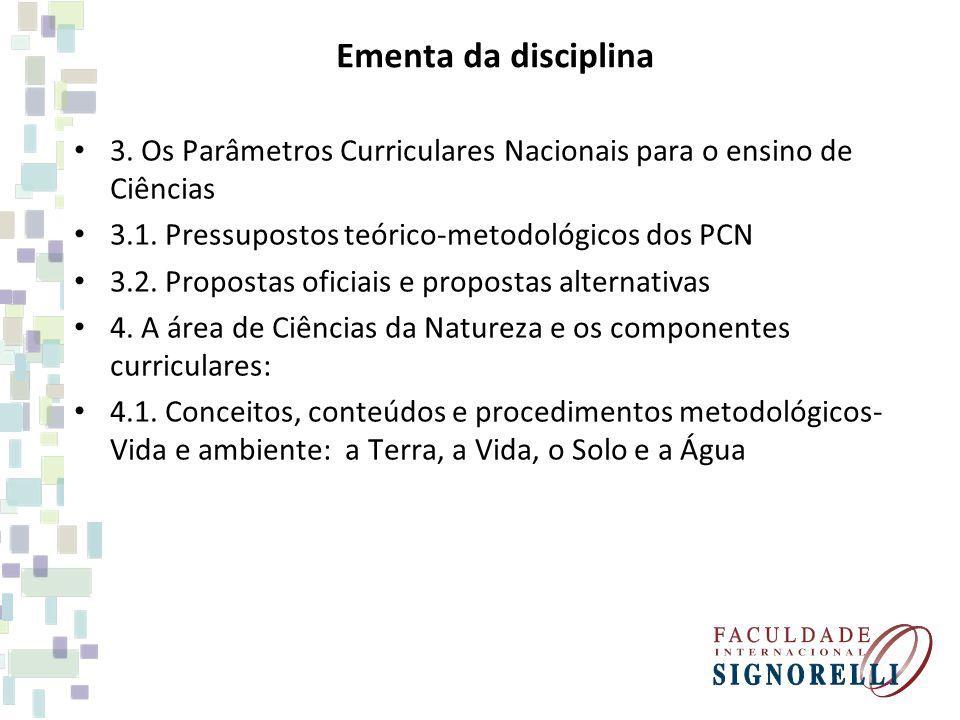 Ementa da disciplina 3.Os Parâmetros Curriculares Nacionais para o ensino de Ciências 3.1.