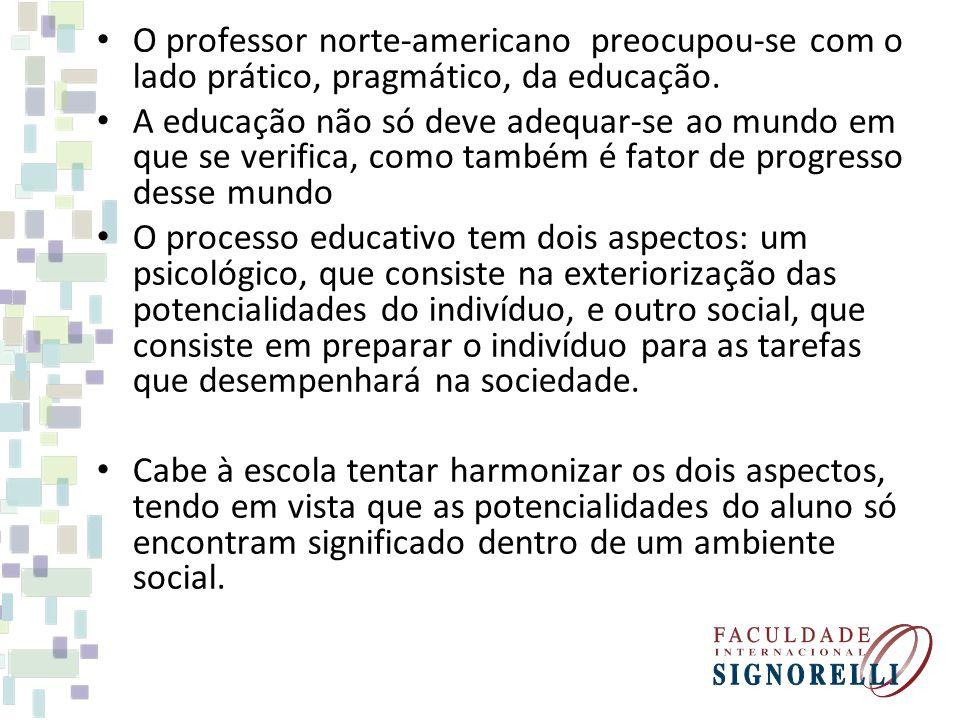 O professor norte-americano preocupou-se com o lado prático, pragmático, da educação. A educação não só deve adequar-se ao mundo em que se verifica, c