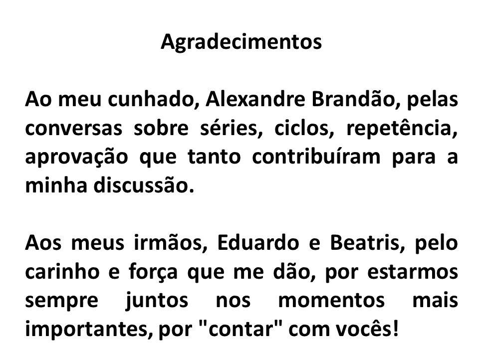 Agradecimentos Ao meu cunhado, Alexandre Brandão, pelas conversas sobre séries, ciclos, repetência, aprovação que tanto contribuíram para a minha disc