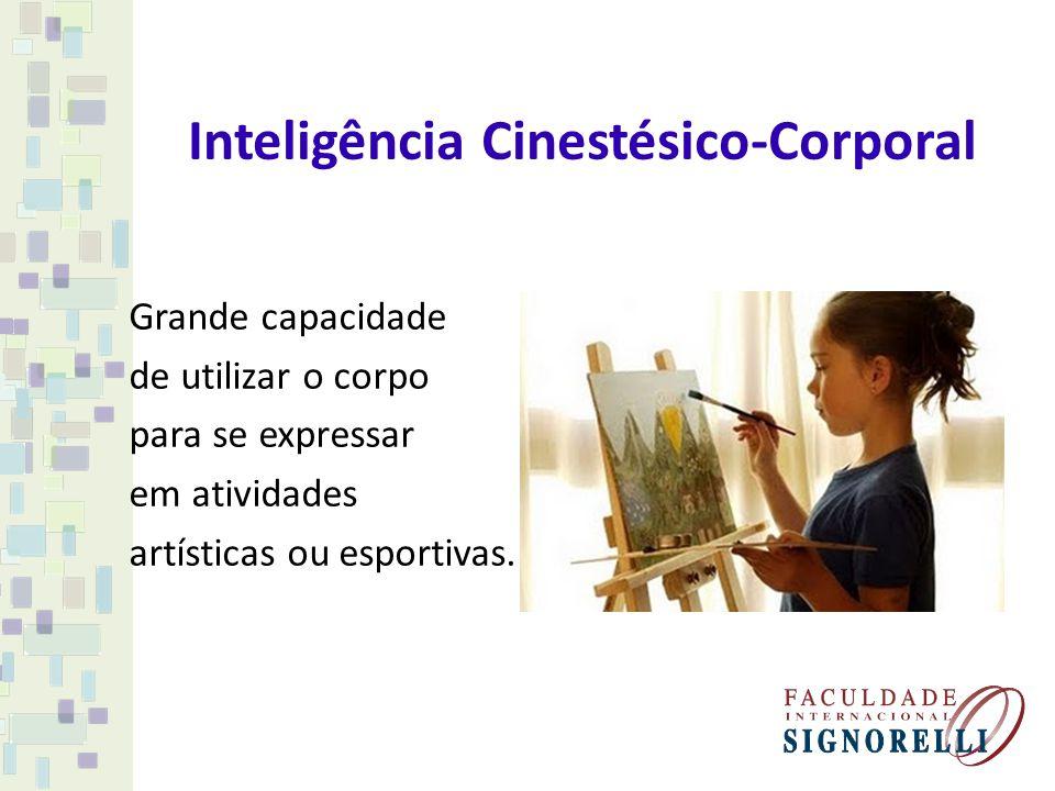 Inteligência Cinestésico-Corporal Grande capacidade de utilizar o corpo para se expressar em atividades artísticas ou esportivas.