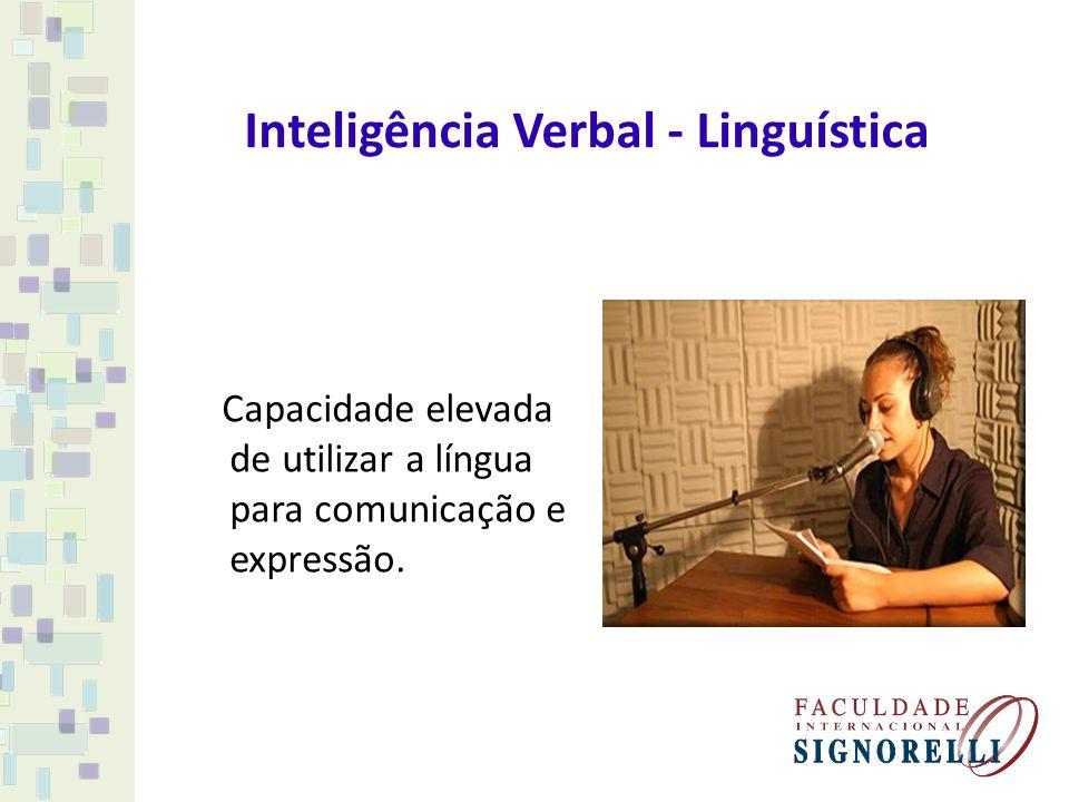 Inteligência Verbal - Linguística Capacidade elevada de utilizar a língua para comunicação e expressão.