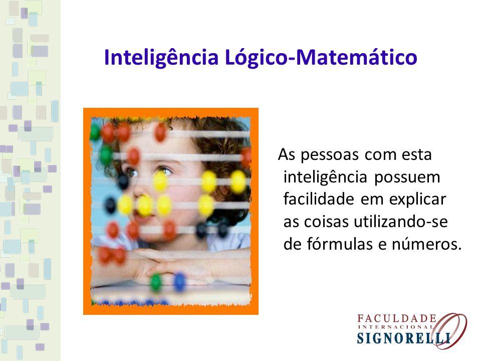 Inteligência Lógico-Matemático As pessoas com esta inteligência possuem facilidade em explicar as coisas utilizando-se de fórmulas e números.