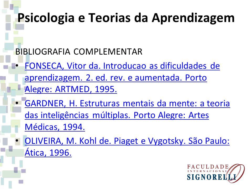 Psicologia e Teorias da Aprendizagem BIBLIOGRAFIA COMPLEMENTAR FONSECA, Vitor da. Introducao as dificuldades de aprendizagem. 2. ed. rev. e aumentada.