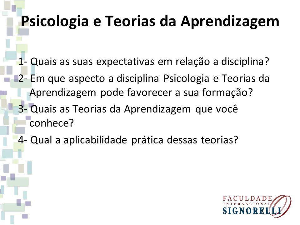 Psicologia e Teorias da Aprendizagem 1- Quais as suas expectativas em relação a disciplina? 2- Em que aspecto a disciplina Psicologia e Teorias da Apr