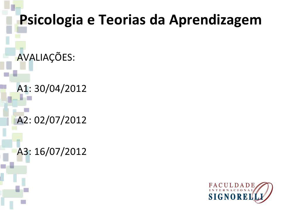 Psicologia e Teorias da Aprendizagem AVALIAÇÕES: A1: 30/04/2012 A2: 02/07/2012 A3: 16/07/2012