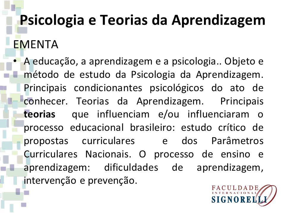 Psicologia e Teorias da Aprendizagem EMENTA A educação, a aprendizagem e a psicologia.. Objeto e método de estudo da Psicologia da Aprendizagem. Princ