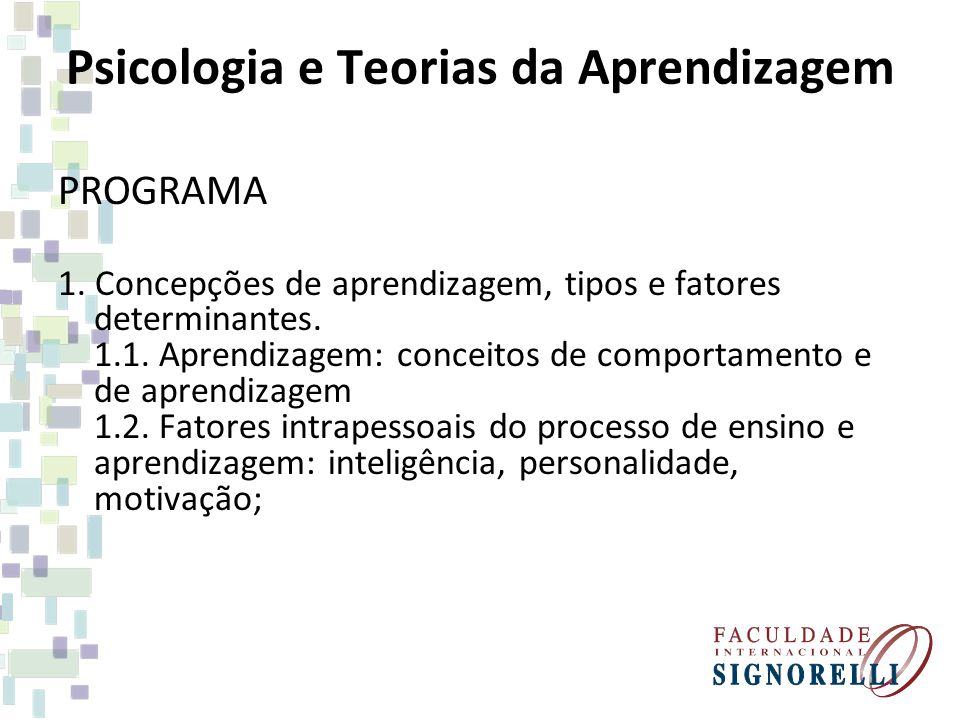 Psicologia e Teorias da Aprendizagem PROGRAMA 1. Concepções de aprendizagem, tipos e fatores determinantes. 1.1. Aprendizagem: conceitos de comportame