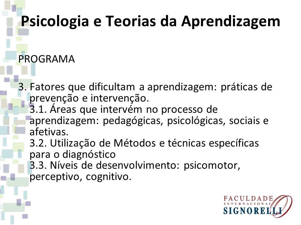 Psicologia e Teorias da Aprendizagem PROGRAMA 3. Fatores que dificultam a aprendizagem: práticas de prevenção e intervenção. 3.1. Áreas que intervém n