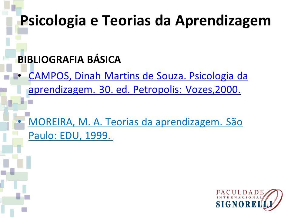 Psicologia e Teorias da Aprendizagem BIBLIOGRAFIA BÁSICA CAMPOS, Dinah Martins de Souza. Psicologia da aprendizagem. 30. ed. Petropolis: Vozes,2000. C