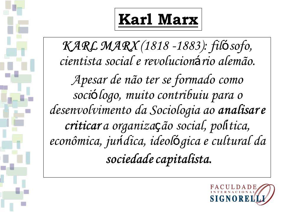 Karl Marx KARL MARX (1818 -1883): fil ó sofo, cientista social e revolucion á rio alemão. Apesar de não ter se formado como soci ó logo, muito contrib