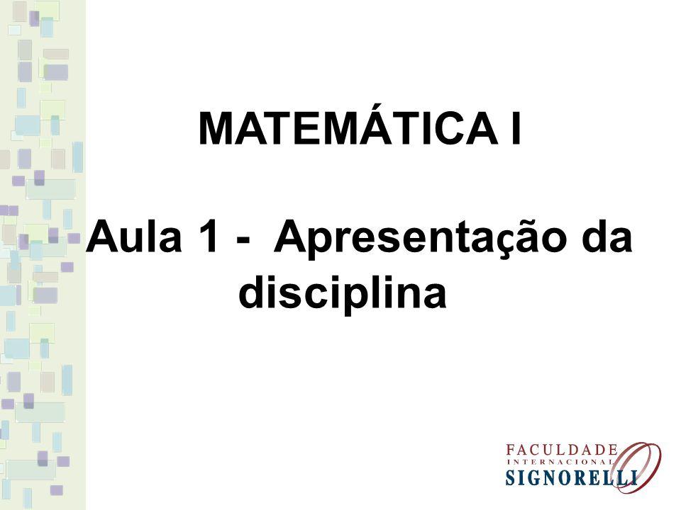 MATEMÁTICA I Aula 1 - Apresenta ç ão da disciplina
