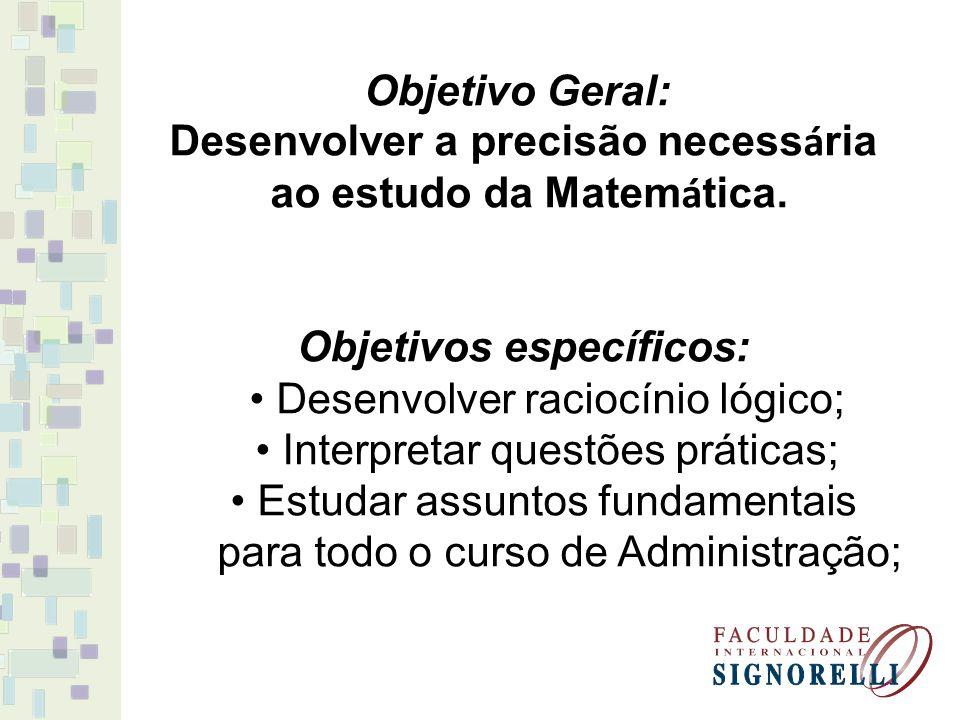 Objetivo Geral: Desenvolver a precisão necess á ria ao estudo da Matem á tica. Objetivos específicos: Desenvolver raciocínio lógico; Interpretar quest