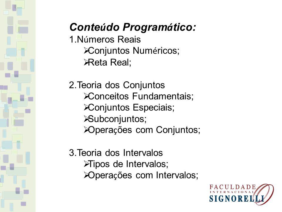 Conte ú do Program á tico: 1.N ú meros Reais Conjuntos Num é ricos; Reta Real; 2.Teoria dos Conjuntos Conceitos Fundamentais; Conjuntos Especiais; Sub