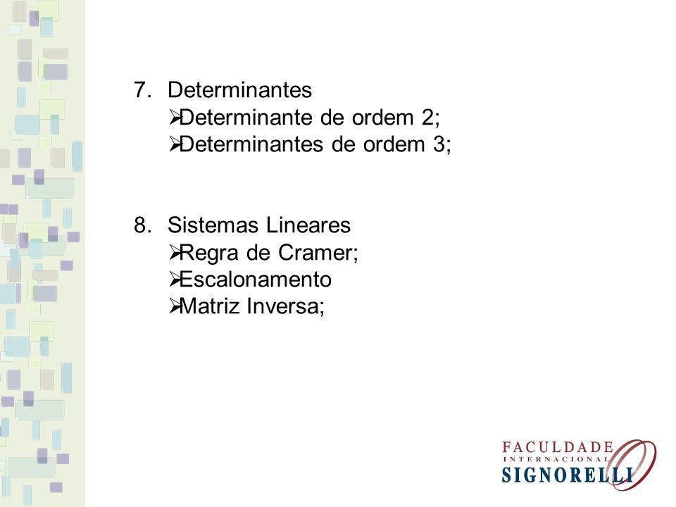 7.Determinantes Determinante de ordem 2; Determinantes de ordem 3; 8.Sistemas Lineares Regra de Cramer; Escalonamento Matriz Inversa;