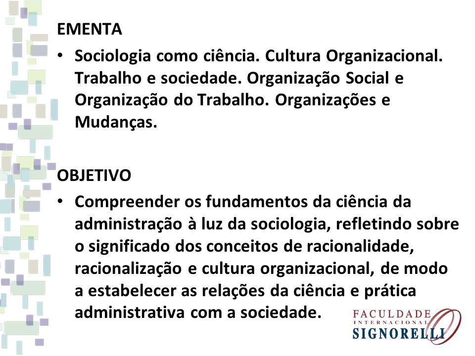 CONTEÚDO PROGRAMÁTICO 1.Sociologia Como Ciência 2.Sociologia e Administração 3.Cultura Organizacional 4.Trabalho e Sociedade 5.Organização Social e Organização do Trabalho 6.Organização e Mudanças