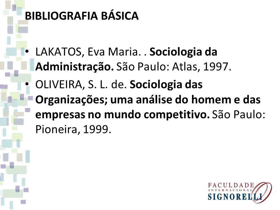BIBLIOGRAFIA BÁSICA LAKATOS, Eva Maria..Sociologia da Administração.